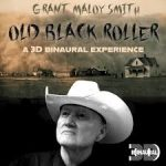 Grant Maloy Smith -Old Black Roller 3D binaural headphone mix. Produced by Grant and Jeff Silverman. 3Db mix by Jeff Silverman